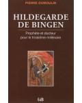 Hildegarde de Bingen Prophète et docteur pour le troisième millénaire