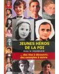 Jeunes héros de la foi...des vies à découvrir des exemples à suivre