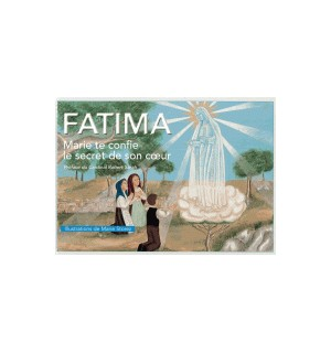 Fatima, Marie te confie le secret de son Coeur
