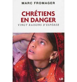 Chrétiens en danger vingt raisons d'espérer